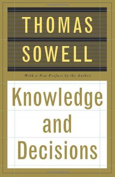 "Perhaps Sowell's best book, based on Hayek's essay, ""The Uses of Knowledge in Society.""  Fleshes out how little one person or a central authority can know."