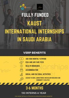 Applicants from all over the world can apply  No of Interns: 130/year  VSRP Benefits: (Round Air Ticket, Visa Fee, Accommodation, 1000$ Stipend/month, Health Insurance, Social And Cultural Activities & Access to Core laboratories and major research and community facilities Health Insurance, Saudi Arabia, Ticket, Core, How To Apply, Community, Activities, Health Insurance Coverage, Communion