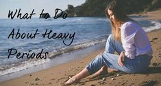 What to Do About Heavy Periods — Women's Wellness Collaborative   Bridgit Danner, LAC   Functional Medicine   Natural Fertility   Best Diets For Women