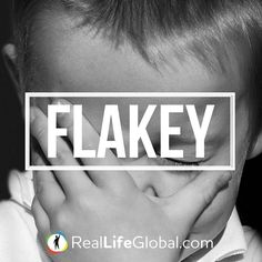 Do people in your country tend to be flake? SLANG: Flakey  DEFINITION: Unreliable  EXAMPLE: Jennifer always cancels our dates at the last minute. She's so flakey!