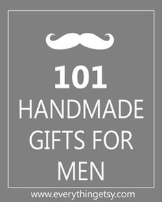 101 Handmade Gifts for Men - this will be nifty for Christmas and our Anniversary.