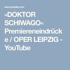 »DOKTOR SCHIWAGO« Premiereneindrücke / OPER LEIPZIG - YouTube