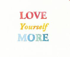 love yourself more - great words