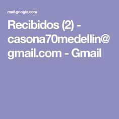 Recibidos (2) - casona70medellin@gmail.com - Gmail