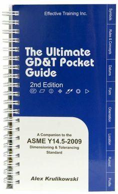 Ultimate GD&T Pocket Guide: Based on ASME Y14.5-2009 (Based on ASME Y14.5-2009) by Alex Krulikowski,http://www.amazon.com/dp/092452023X/ref=cm_sw_r_pi_dp_R40rtb1RVGFQ7RY3