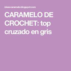 CARAMELO  DE CROCHET: top cruzado en gris