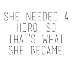 She needed a hero, so she became one.