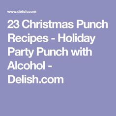 23 Christmas Punch Recipes - Holiday Party Punch with Alcohol - Delish.com