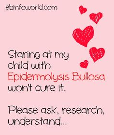 Staring at my child with Epidermolysis Bullosa won't cure it. Please ask, research, understand... #EpidermolysisBullosa #EBawareness #stopEb http://ebinfoworld.com                            http://butterflychildamothersjourney.com