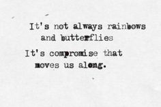 It's not always rainbows and butterflies. It's compromise that moves us along. [6/29/12]
