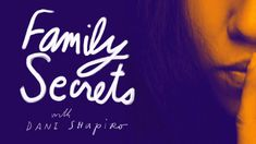 Family Secrets   Dani Shapiro Secret Life, The Secret, Super Soul Sunday, Katie Couric, Double Life, Magical Thinking, What Happens When You, New Shows, Boys Who