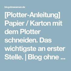 [Plotter-Anleitung] Papier / Karton mit dem Plotter schneiden. Das wichtigste an erster Stelle.   Blog ohne Namen