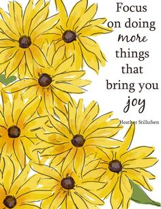 Focus on doing more things that bring you joy.-xx Rose Hill Designs by Heather Stillufsen Joy Quotes, Positive Quotes, Qoutes, Nice Quotes, Happy Quotes, Success Quotes, Quotations, Positive Art, Pretty Quotes