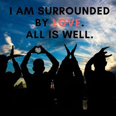 I am surrounded by love. All is well. #LouiseHay #positivitynote #upliftingyourspirit