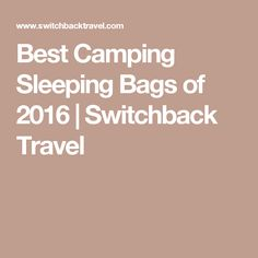 Best Camping Sleeping Bags of 2016 | Switchback Travel