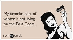 My favorite part of winter is not living on the East Coast
