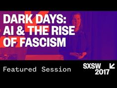 (3) Kate Crawford: DARK DAYS: AI and the Rise of Fascism - SXSW 2017 - YouTube