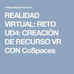 REALIDAD VIRTUAL: RETO UD4:  CREACIÓN DE RECURSO VR CON CoSpaces