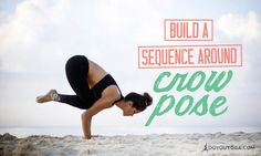 Is Crow Pose your goal pose? Here's how you can build a sequence around Crow Pose to help you build the strength you need. Check it out right here!