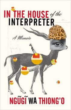 In the House of the Interpreter: A Memoir: Amazon.co.uk: Ngugi Wa Thiong'o: 9780099572244: Books