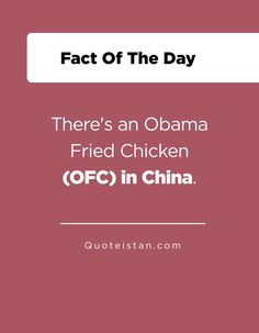 There's an Obama Fried Chicken (OFC) in China. http://www.quoteistan.com/2016/12/theres-obama-fried-chicken-ofc-in-china.html