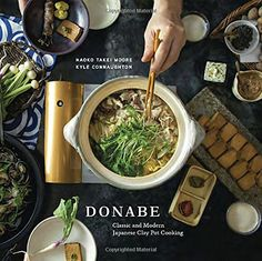 A beautiful and lavishly photographed cookbook focused on authentic Japanese clay-pot cooking, showcasing beloved recipes and updates on classics, with bac Donabe: Classic and Modern Japanese Clay Pot Cooking