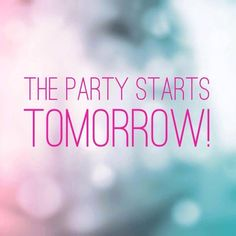 Party starts - tomorrow More