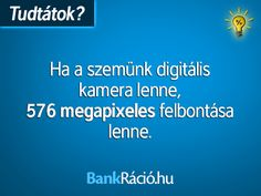 Ha a szemünk digitális kamera lenne, 576 megapixeles felbontása lenne. Science Fun, Wtf Fun Facts, It's Funny, True Stories, Did You Know, Everything, Touch, Tips, Quotes