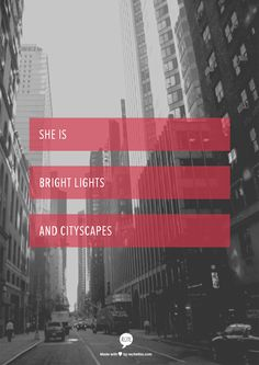 She is bright lights and cityscapes.