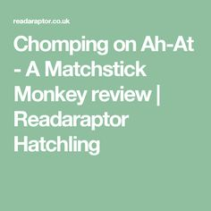 Chomping on Ah-At - A Matchstick Monkey review | Readaraptor Hatchling