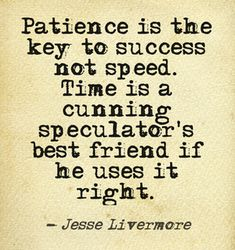 Jesse Livermore on Patience. More memorable quotes available at http://www.daytradingbias.com/?page_id=114489 #quotes #trading