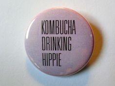 """Kombucha Drinking Hippie - 1 1/2"""" Button - Original Design"""