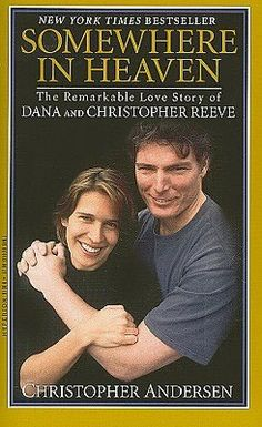 Somewhere in Heaven: The Remarkable Love Story of Dana and Christopher Reeve What a beautiful love they had and what incredible people
