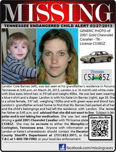 3/26/2013 - An endangered child alert has been issued in West Tennessee for 16-month-old Landon Cole Barnes who was taken by his mother, Katie Lyn Barnes, 26,  who is bipolar and off her medication.