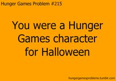 Hunger Games Problem ✔ yes I was. I was Katniss Hunger Games Problems, Hunger Games Fandom, Hunger Games Humor, Hunger Games Catching Fire, Hunger Games Trilogy, Cool Fantasy Names, Effie Trinket, Mocking Jay, Fictional World