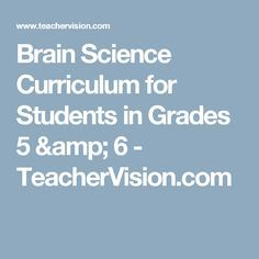 Brain Science Curriculum for Students in Grades 5 & 6   - TeacherVision.com