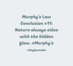 Quote Murphy's Law Conclusion #11:  Nature always sides with the hidden flaw.  #Murphy's with picture background