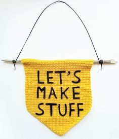 DIY: 'let's make stuff' banner cool knit for your craft or work room wall Yarn Crafts, Crafts To Make, Diy Crafts, Decor Crafts, Paper Crafts, Circuit Crafts, Bazaar Crafts, Crochet Home, Free Crochet