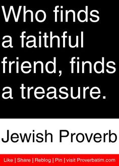 Who finds a faithful friend, finds a treasure. - Jewish Proverb #proverbs #quotes