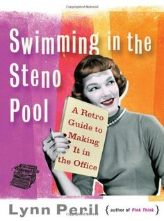Swimming in the Steno Pool: A Retro Guide to Making It in the Office by Lynn Peril