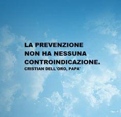 La prevenzione non ha nessuna controindicazione.