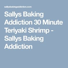Sallys Baking Addiction 30 Minute Teriyaki Shrimp - Sallys Baking Addiction