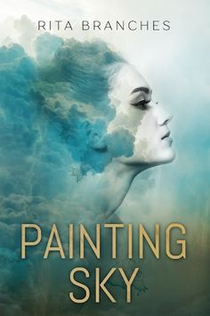 Painting Sky  Rita Branches Publication date: April 25th 2016 Genres: New Adult, Romance