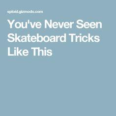 You've Never Seen Skateboard Tricks Like This