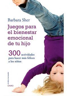 JUEGOS PARA EL BIENESTAR EMOCIONAL DE TU HIJO. 300 ACTIVIDADES PARA HACER MAS FELICES A LOS HIJOS