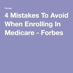 4 Mistakes To Avoid When Enrolling In Medicare - Forbes Preparing For Retirement, Retirement Advice, Retirement Benefits, Retirement Planning, Retirement Cards, Retirement Strategies, Social Security Benefits, Health Insurance Coverage, Commercial