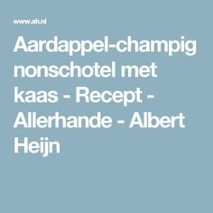 Aardappel-champignonschotel met kaas - Recept - Allerhande - Albert Heijn