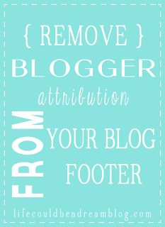 Life Could Be A Dream: how to remove blogger attribution