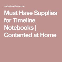 Must Have Supplies for Timeline Notebooks | Contented at Home