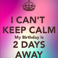 ITS ALMOST MY BIRTHDAY!  21 is gonna be a great year!  #twodays! Other
